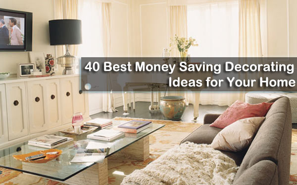 40 best money saving decorating ideas for your home timothy johnson is the king of - Great Home Decorating Ideas